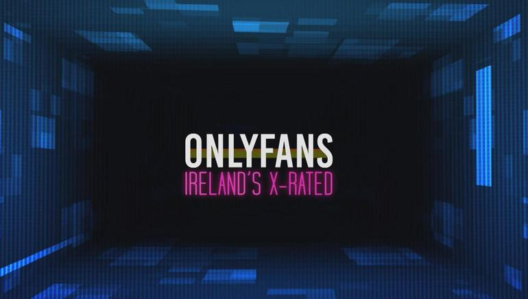 Only Fans: Ireland's X-Rated